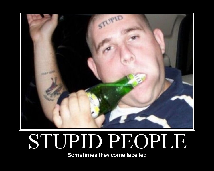stupid people being stupid